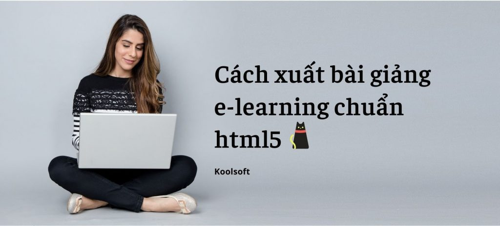 cách xuất bài giảng e-learning chuẩn html5 như thế nào?